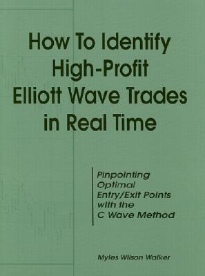 How to Identify High-Profit Elliott Wave Trades in Real-Time By Walker, Myles Wilson
