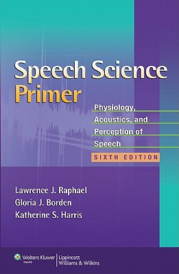 Speech Science Primer By Raphael, Lawrence J.